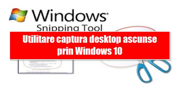 Utilitare captura desktop ascunse prin Windows 10