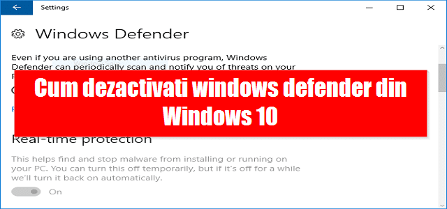 Cum dezactivati windows defender din Windows 10