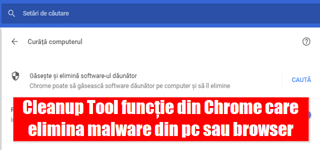 Cleanup Tool funcție din Chrome care elimina malware din pc